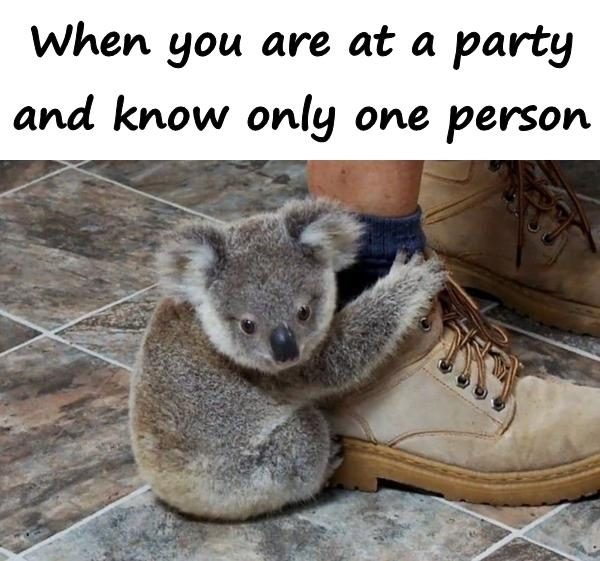 When you are at a party and know only one person