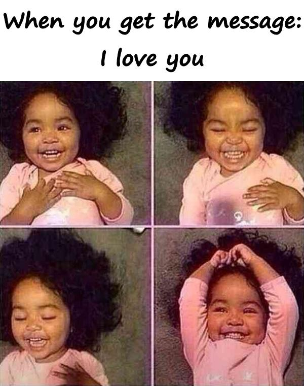 When you get the message: I love you