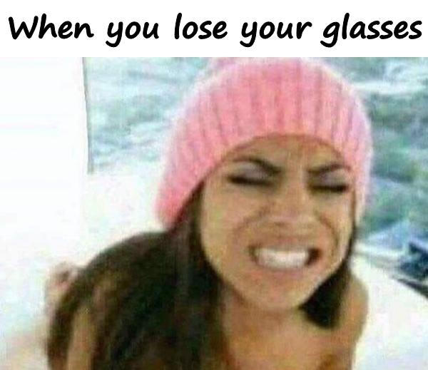 When you lose your glasses