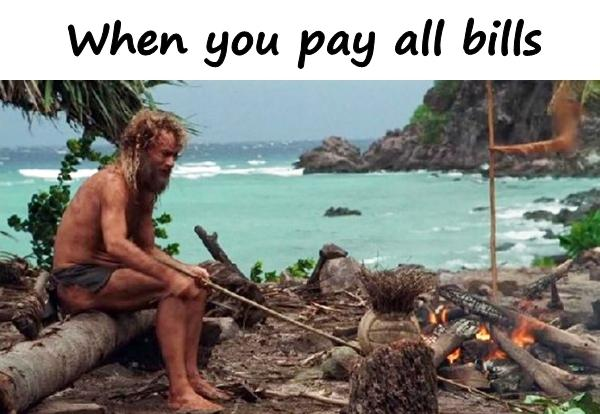 When you pay all bills