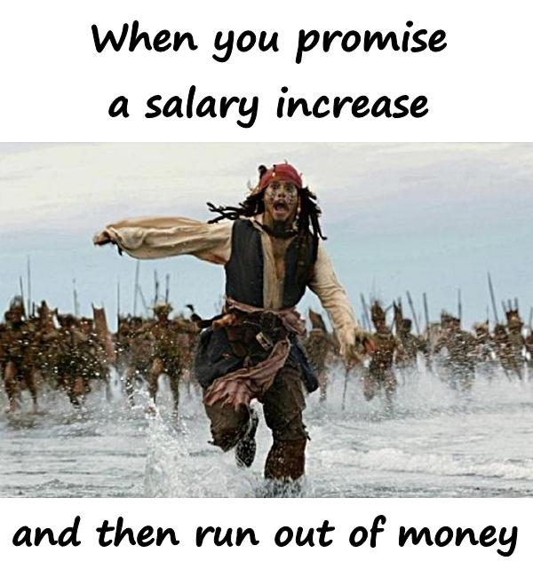 When you promise a salary increase and then run out of money