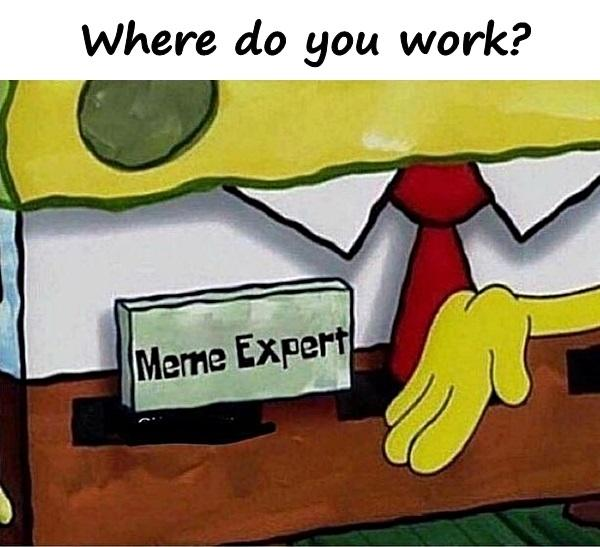 Where do you work?