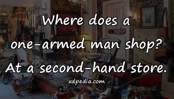 Where does a one-armed man shop? At a second-hand store.