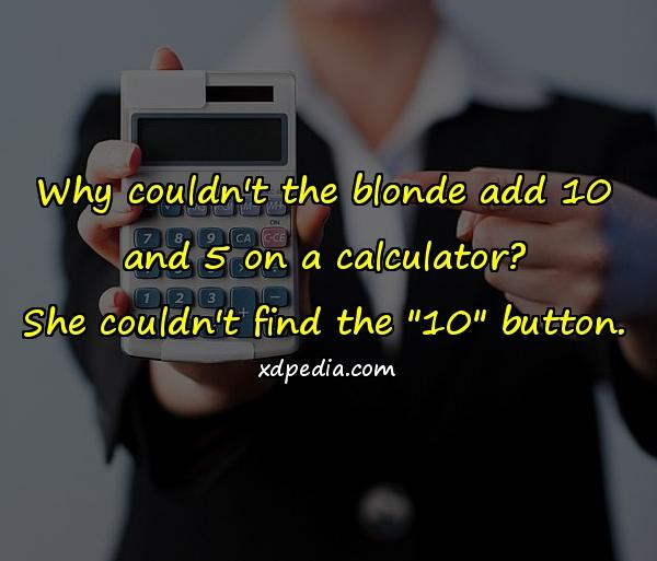 Why couldn't the blonde add 10 and 5 on a calculator? She couldn't find the
