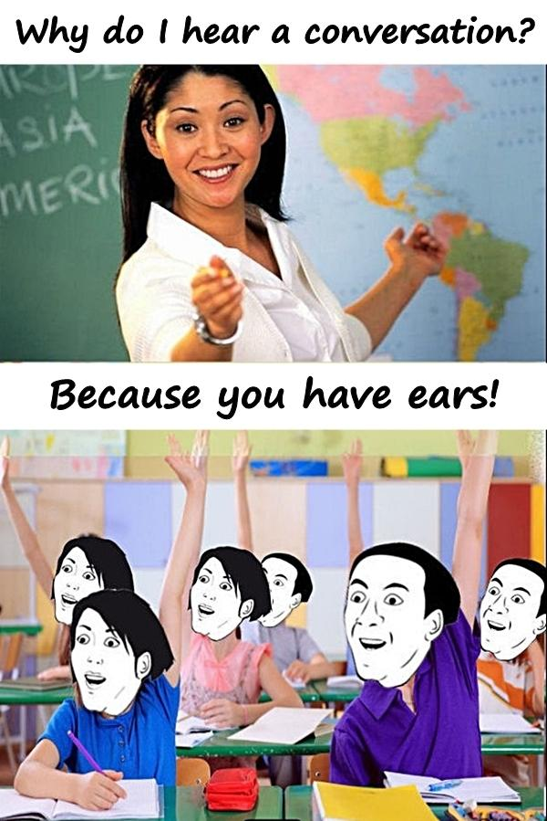 Why do I hear a conversation? Because you have ears!