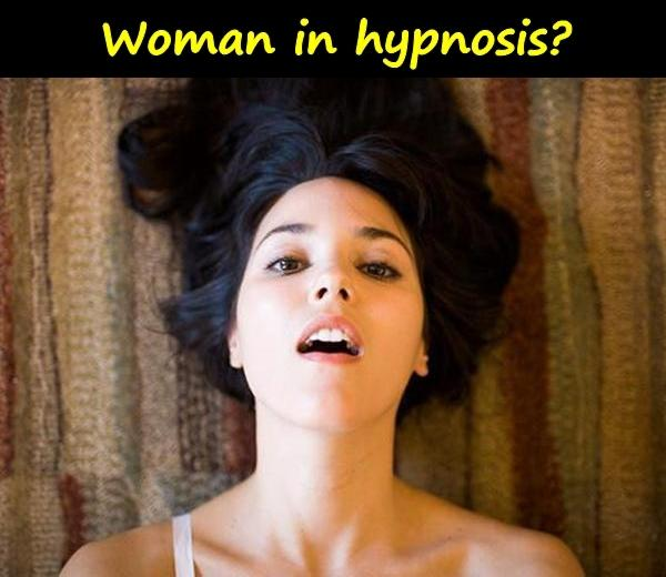 Woman in hypnosis?