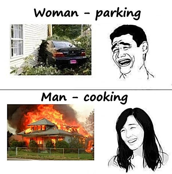 Woman - parking, Man - cooking