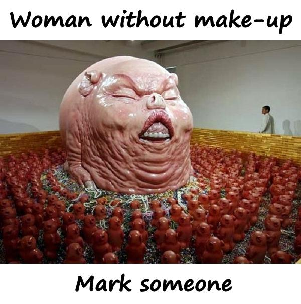Woman without make-up. Mark someone.