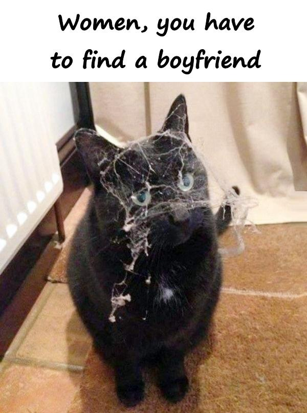 Women, you have to find a boyfriend