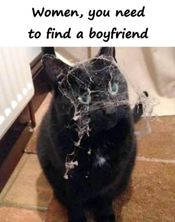 Women, you need to find a boyfriend