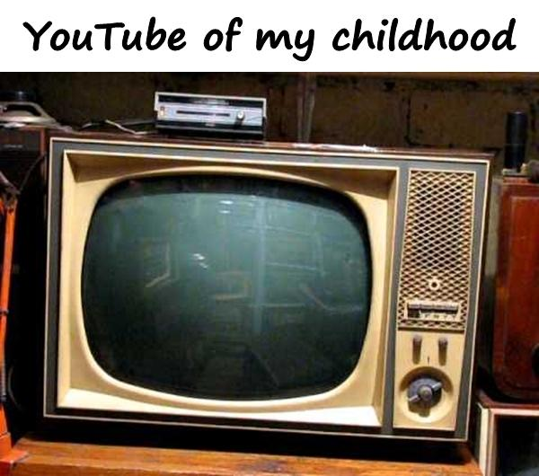 YouTube of my childhood