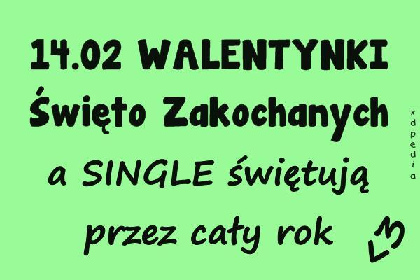 14.02 WALENTYNKI Święto Zakochanych, a SINGLE świętują przez cały rok