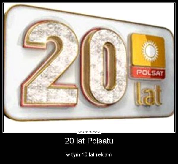 20 lat Polsatu w tym 10 lat reklam