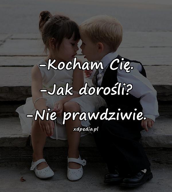 -Kocham Cię. -Jak dorośli? -Nie prawdziwie.