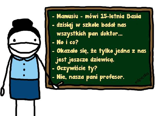 - Mamusiu - mówi 15-letnia Basia - dzisiaj...