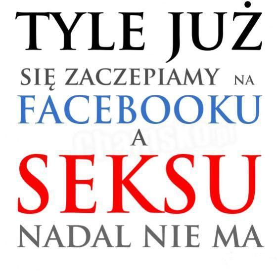 Tyle już się zaczepiamy na facebooku a seksu nadal nie ma