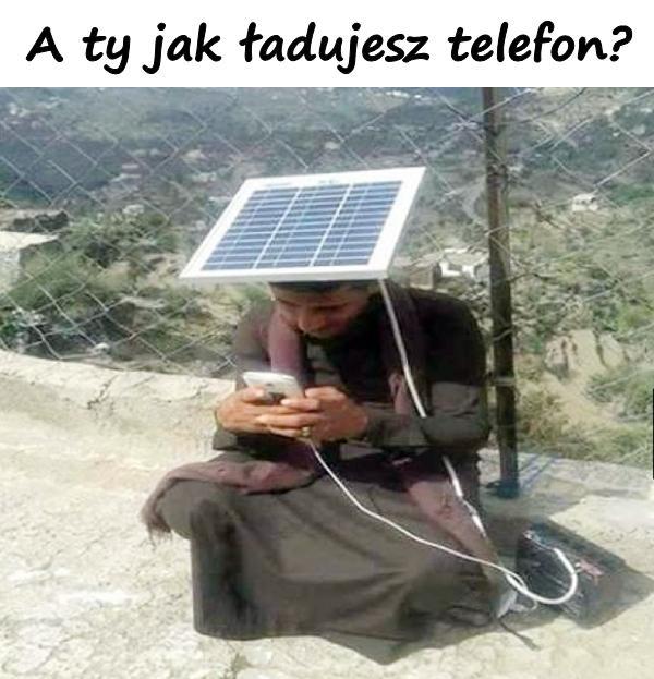 A ty jak ładujesz telefon?
