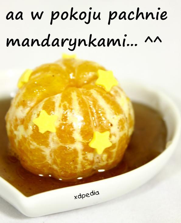 aa w pokoju pachnie mandarynkami... ^^