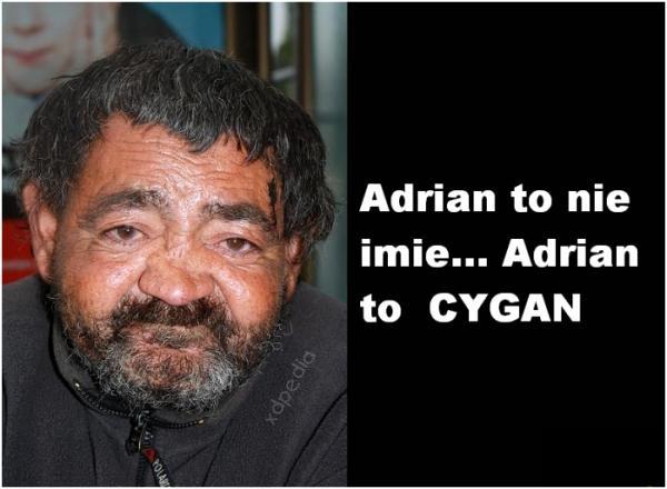 Adrian to nie imię... Adrian to cygan.