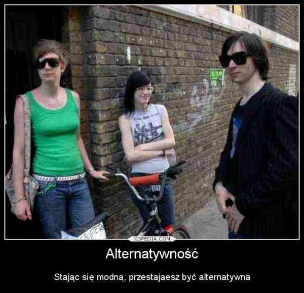 Stając się modną, przestajaesz być alternatywna