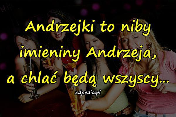 Andrzejki to niby imieniny Andrzeja, a chlać będą wszyscy...