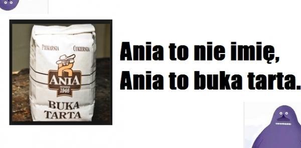 Ania to nie imię, Ania to buka tarta