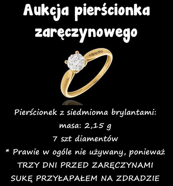 Aukcja pierścionka zaręczynowego Pierścionek z siedmioma brylantami: masa: 2,15 g 7 szt diamentów * Prawie w ogóle nie używany, ponieważ TRZY DNI PRZED ZARĘCZYNAMI SUKĘ PRZYŁAPAŁEM NA ZDRADZIE