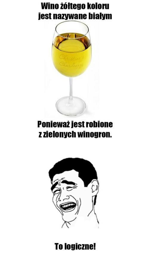 Wino żółtego koloru jest nazywane białym, ponieważ jest robione z zielonych winogron. To logiczne...