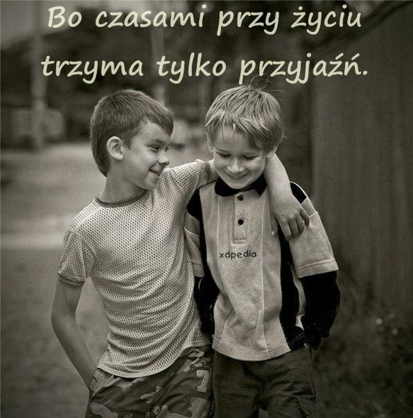 Bo czasami przy życiu trzyma tylko przyjaźń.
