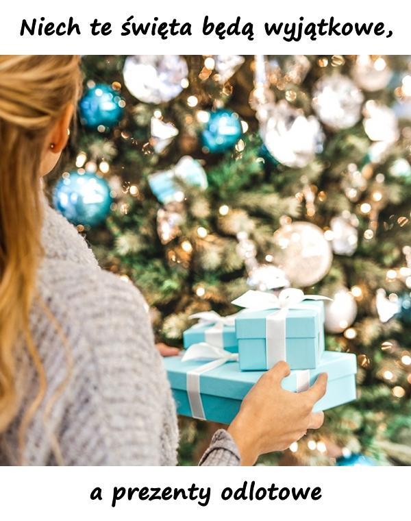 Niech te święta będą wyjątkowe, a prezenty odlotowe