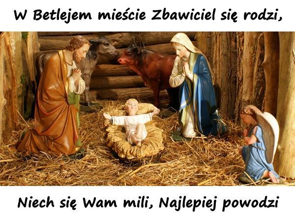 W Betlejem mieście Zbawiciel się rodzi, Niech się Wam mili, Najlepiej powodzi