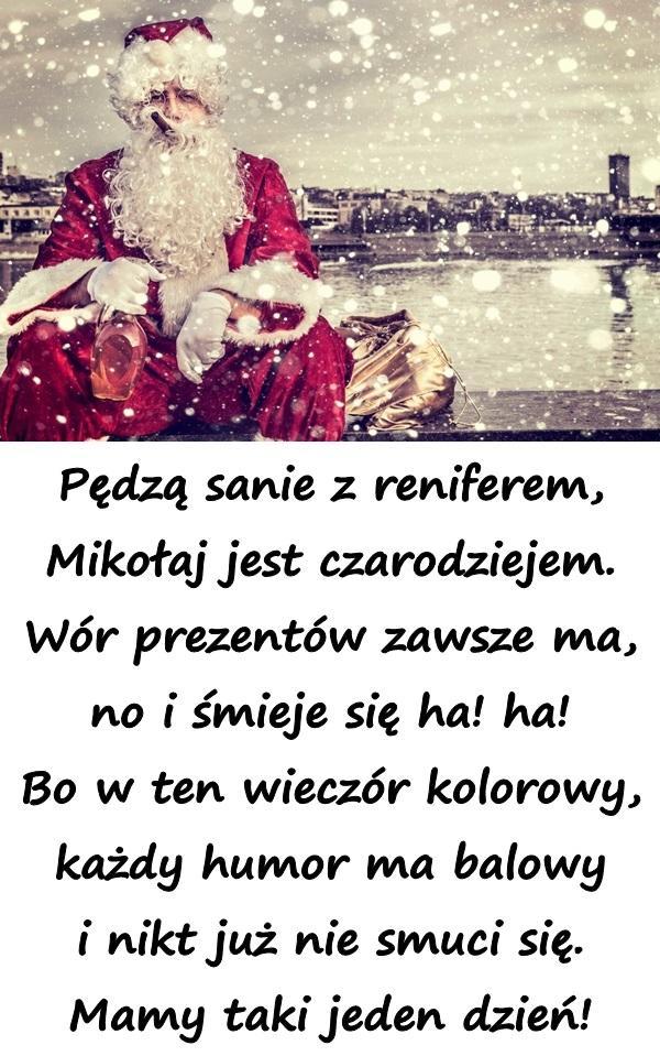 Pędzą sanie z reniferem, Mikołaj jest czarodziejem. Wór prezentów zawsze ma, no i śmieje się ha! ha! Bo w ten wieczór kolorowy, każdy humor ma balowy i nikt już nie smuci się. Mamy taki jeden dzień!
