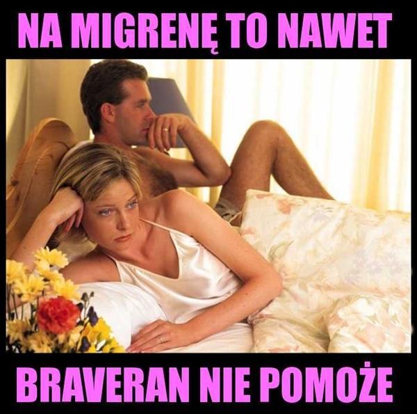 Na migrenę to nawet Braveran nie pomoże