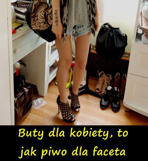 Buty dla kobiety, to jak piwo dla faceta