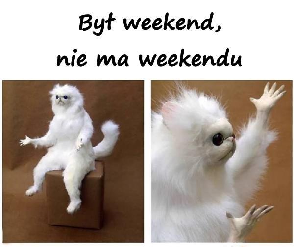 Był weekend, nie ma weekendu