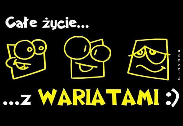 Całe życie z... WARIATAMI :)