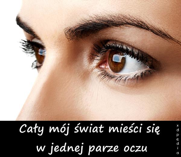 Cały mój świat mieści się w jednej parze oczu
