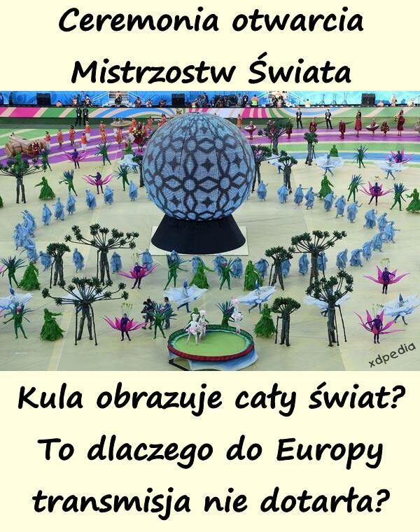 Ceremonia otwarcia Mistrzostw Świata Kula obrazuje cały świat? To dlaczego do Europy transmisja nie dotarła?
