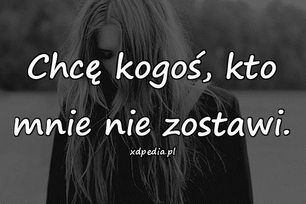 Chcę kogoś, kto mnie nie zostawi.
