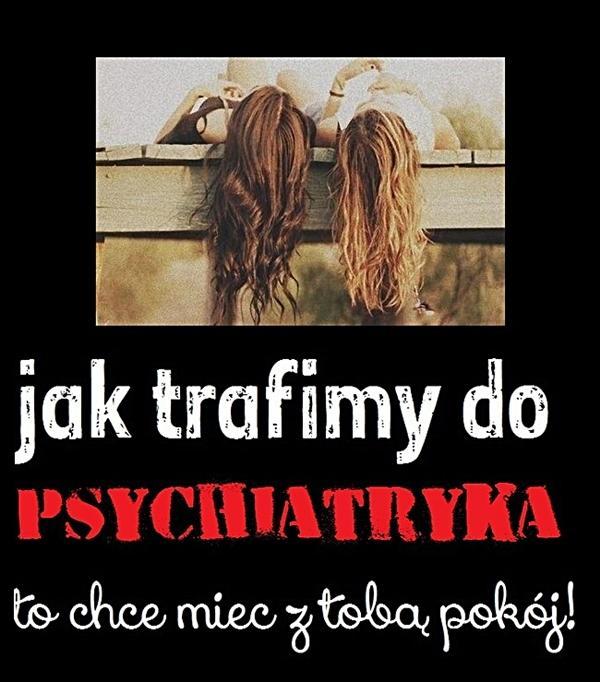 Jak trafimy do psychiatryka, to chcę mieć z tobą pokój
