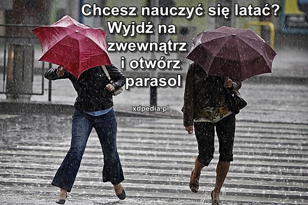 Chcesz nauczyć się latać? Wyjdź na zewnątrz i otwórz parasol.
