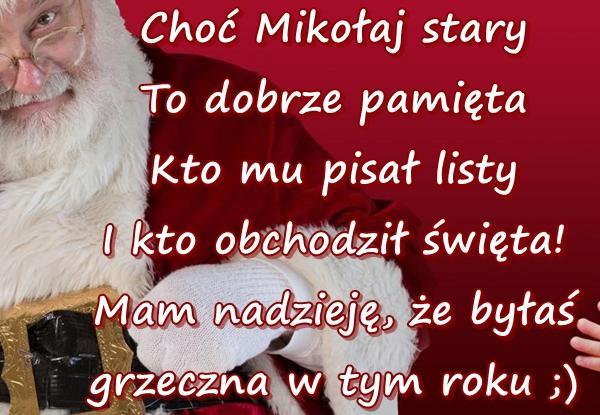 Choć Mikołaj stary To dobrze pamięta Kto mu pisał listy I kto obchodził święta! Mam nadzieję, że byłaś grzeczna w tym roku ;)
