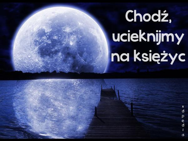 Chodź,ucieknijmy na księżyc