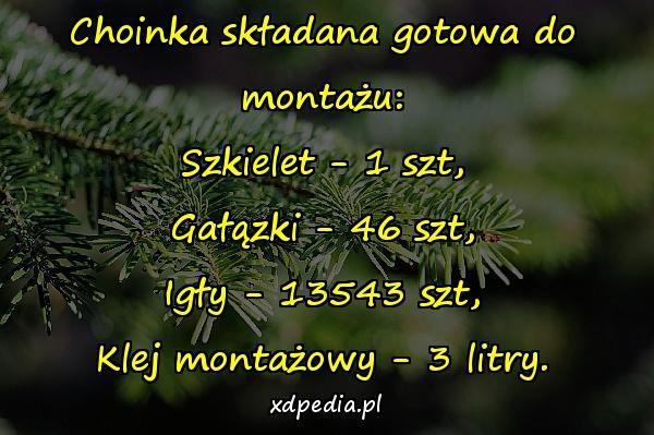 Choinka składana gotowa do montażu: Szkielet - 1 szt, Gałązki - 46 szt, Igły - 13543 szt, Klej montażowy - 3 litry.