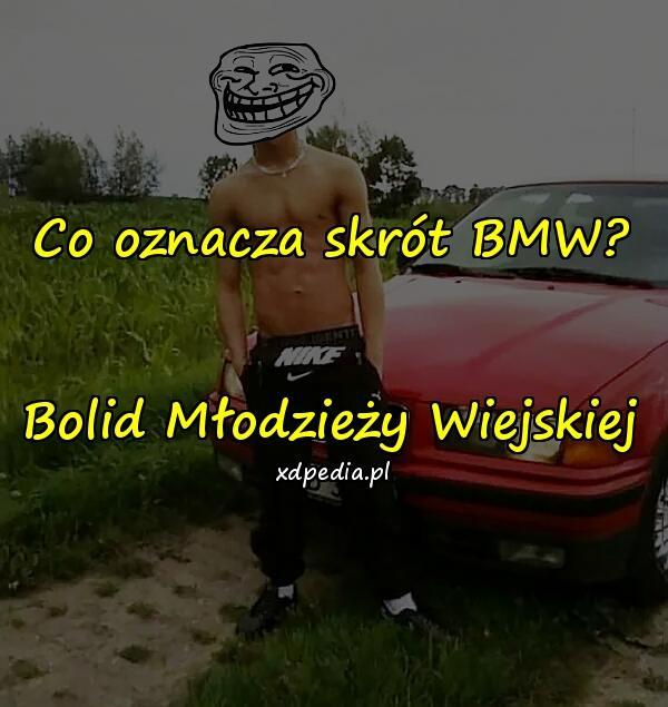Co oznacza skrót BMW? Bolid Młodzieży Wiejskiej