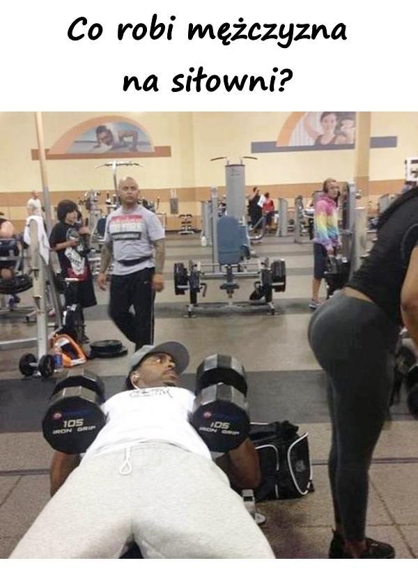 Co robi mężczyzna na siłowni?