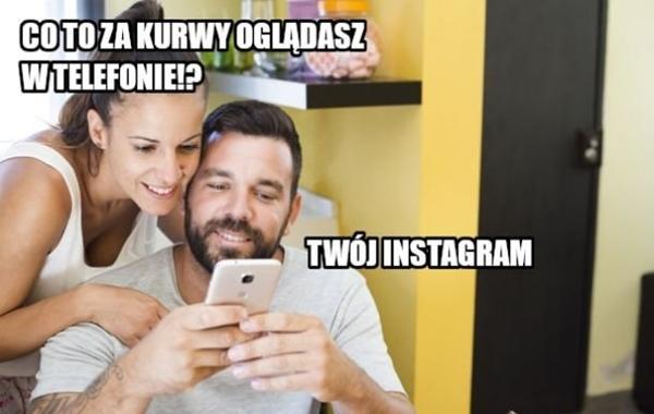- Co to za kurrwy oglądasz w telefonie? - Twój Instagram