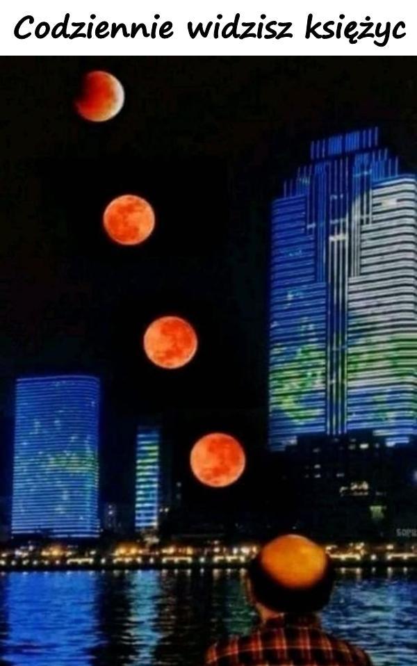 Codziennie widzisz księżyc