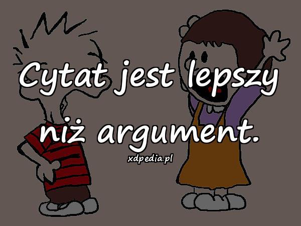 Cytat jest lepszy niż argument.