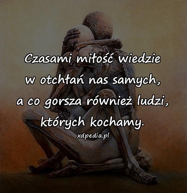 Tagi: miłość, wiedzie, otchłań, nasczasami, nassamych, gorsza, ludzi, których, kochamy, paulo, coelho.